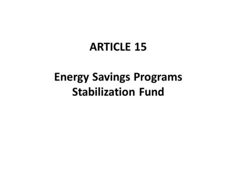 ARTICLE 15 Energy Savings Programs Stabilization Fund.