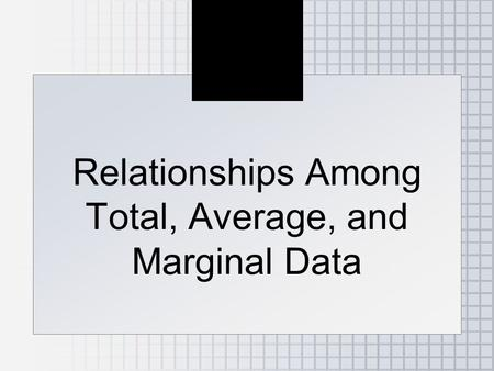 Relationships Among Total, Average, and Marginal Data.