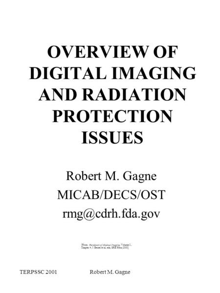 TERPSSC 2001Robert M. Gagne OVERVIEW OF DIGITAL IMAGING AND RADIATION PROTECTION ISSUES Robert M. Gagne MICAB/DECS/OST [From: Handbook.