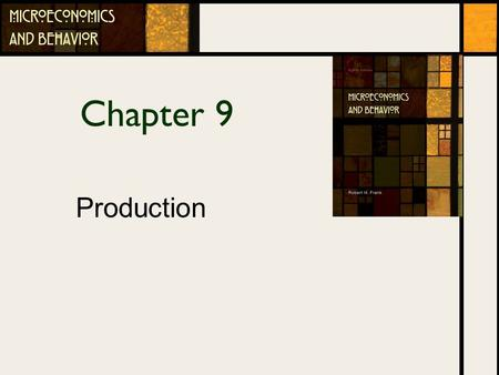 Chapter 9 Production. Chapter Outline The Production Function Production In The Short Run Production In The Long Run Returns To Scale 9-2.