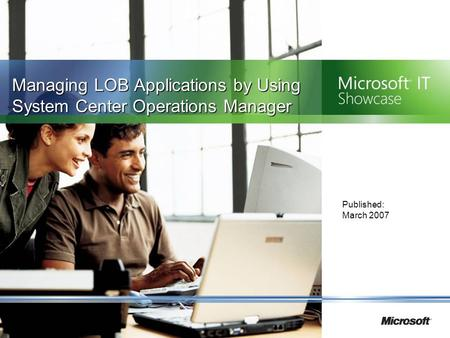 Managing LOB Applications by Using System Center Operations Manager Published: March 2007.