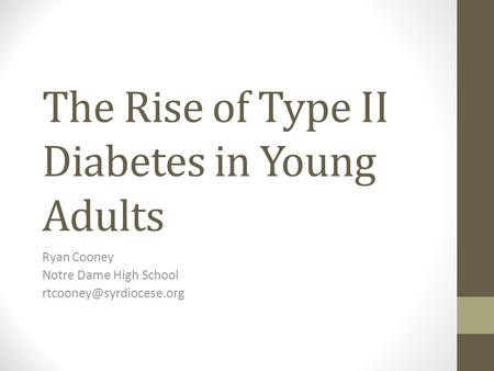 The Rise of Type II Diabetes in Young Adults Ryan Cooney Notre Dame High School