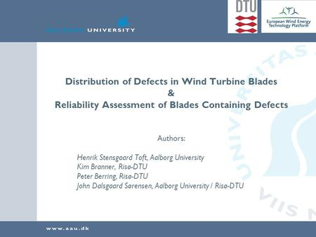 Distribution of Defects in Wind Turbine Blades & Reliability Assessment of Blades Containing Defects Authors: Henrik Stensgaard Toft, Aalborg University.