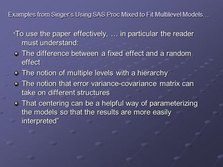 "Examples from Singer's Using SAS Proc Mixed to Fit Multilevel Models… "" To use the paper effectively, … in particular the reader must understand: The difference."