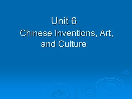 Unit 6 Chinese Inventions, Art, and Culture. Inventions  Gunpowder- explosives, weapons, and fireworks: changed wars page 485  Perfected the magnetic.
