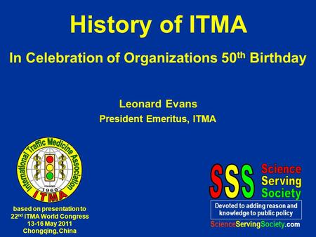 History of ITMA In Celebration of Organizations 50 th Birthday Leonard Evans President Emeritus, ITMA Devoted to adding reason and knowledge to public.