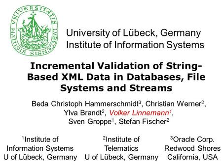 University of Lübeck, Germany Institute of Information Systems Incremental Validation of String- Based XML Data in Databases, File Systems and Streams.