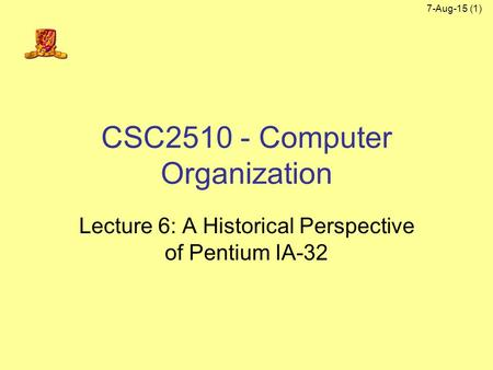 7-Aug-15 (1) CSC2510 - Computer Organization Lecture 6: A Historical Perspective of Pentium IA-32.