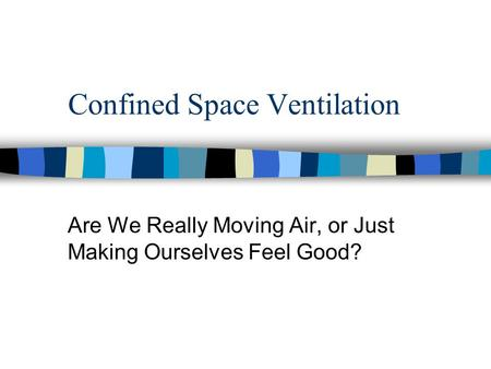 Confined Space Ventilation Are We Really Moving Air, or Just Making Ourselves Feel Good?