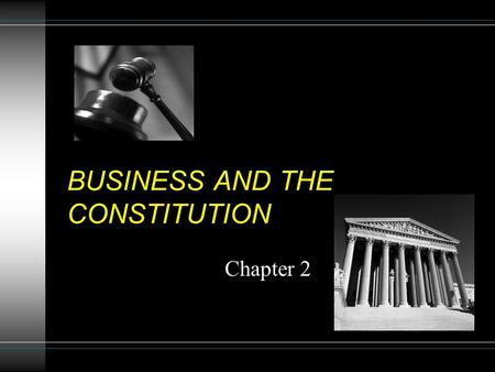 BUSINESS AND THE CONSTITUTION Chapter 2. Constitutional Impact on Business The Constitution applies only to GOVERNMENT action. The Constitution gives.