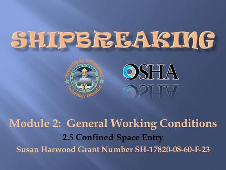 Module 2: General Working Conditions 2.5 Confined Space Entry Susan Harwood Grant Number SH-17820-08-60-F-23.