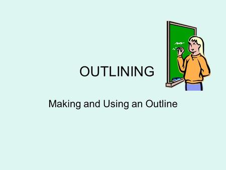 OUTLINING Making and Using an Outline. What is an Outline? An outline is a way of organizing key ideas An outline helps to set up an essay or a research.