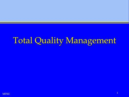 MTSU 1 Total Quality Management. MTSU 2 Your Instructor Kimball Bullington, Ph.D. Ph.D. in Industrial Engineering Dissertation Title: A Living Systems.