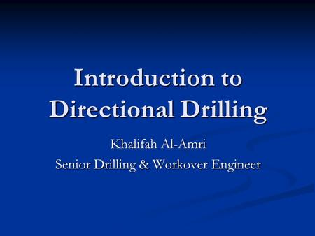 Introduction to Directional Drilling Khalifah Al-Amri Senior Drilling & Workover Engineer.