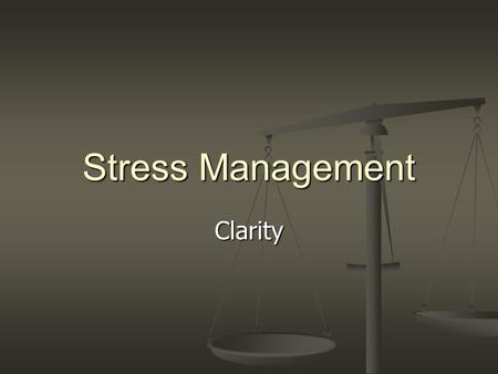 Stress Management Clarity. A philosophy professor stood before his class with some items on the table in front of him. When the class began, wordlessly.