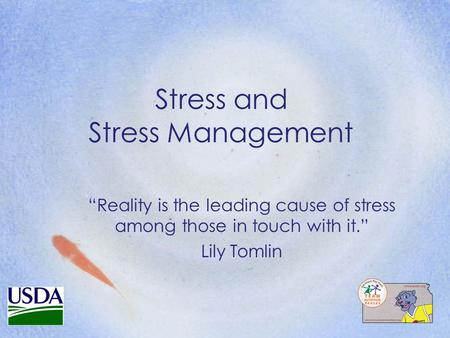 "Stress and Stress Management ""Reality is the leading cause of stress among those in touch with it."" Lily Tomlin."