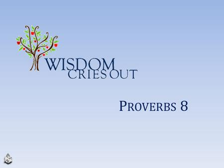 "P ROVERBS 8. WISDOMWISDOM God is the source of wisdom, Job 28:20-27 ""The ability to live life skillfully"" Prudent, skillful way of applying knowledge,"