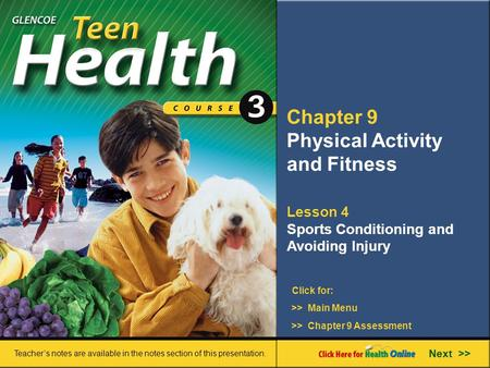 Chapter 9 Physical Activity and Fitness Lesson 4 Sports Conditioning and Avoiding Injury >> Main Menu Next >> >> Chapter 9 Assessment Click for: Teacher's.