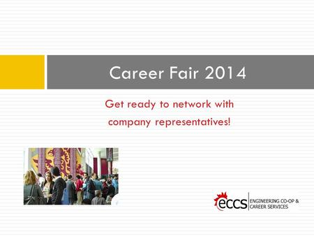 Get ready to network with company representatives! Career Fair 2014.