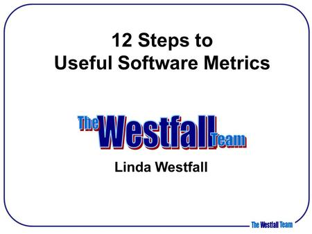 12 Steps to Useful Software Metrics