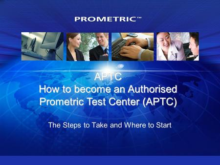 APTC How to become an Authorised Prometric Test Center (APTC) The Steps to Take and Where to Start.