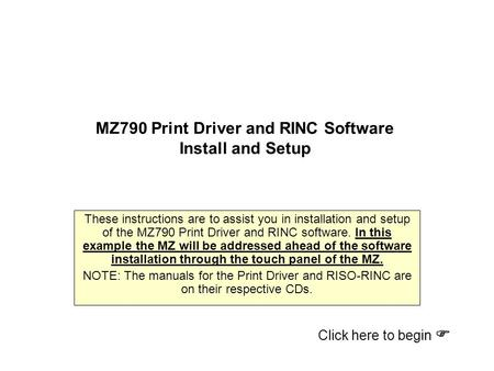 MZ790 Print Driver and RINC Software Install and Setup These instructions are to assist you in installation and setup of the MZ790 Print Driver and RINC.