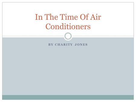 BY CHARITY JONES In The Time Of Air Conditioners.