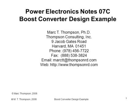 1 Boost Converter Design Example  M. T. Thompson, 2008 Power Electronics Notes 07C Boost Converter Design Example © Marc Thompson, 2008 Marc T. Thompson,