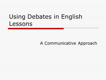 Using Debates in English Lessons A Communicative Approach.
