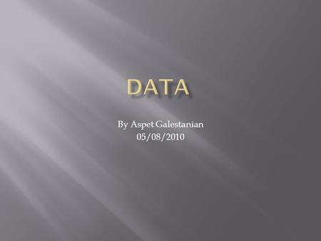 By Aspet Galestanian 05/08/2010.  Data is information that has been translated into a form that is more convenient to move or process.
