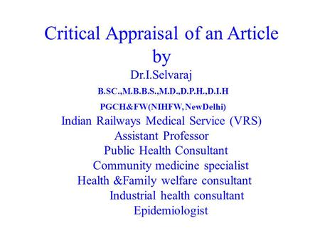 Sir/Madam This presentation is dedicated to super course. To practice medicine we need evidence. Of course Critical appraisal of an article will give.