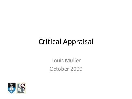 Critical Appraisal Louis Muller October 2009. EBM – Hierarchy of Evidence.