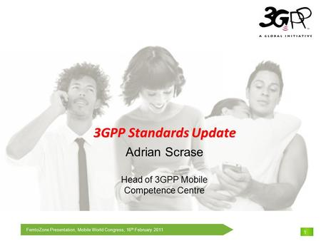 Adrian Scrase Head of 3GPP Mobile Competence Centre