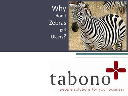 Why don't Zebras get Ulcers ?. About me ▫ CIPD Qualified HR Professional ▫ Certified NLP Practitioner ▫ Licensed Practitioner Heartmath TM Introduction.