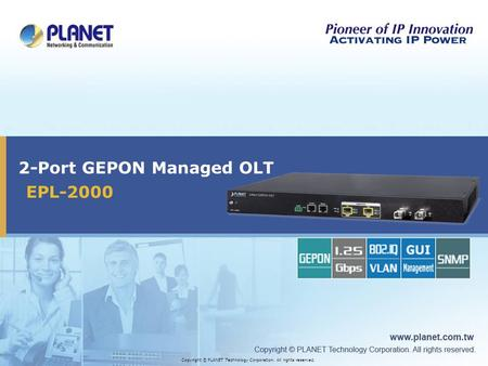 EPL-2000 2-Port GEPON Managed OLT Copyright © PLANET Technology Corporation. All rights reserved.