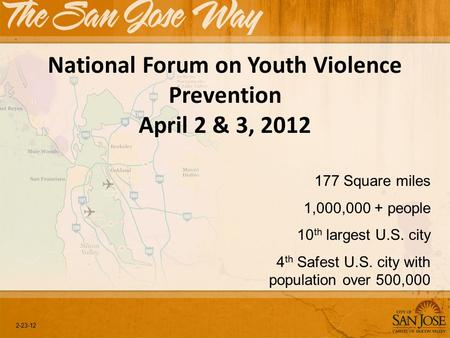 2-23-12 National Forum on Youth Violence Prevention April 2 & 3, 2012 177 Square miles 1,000,000 + people 10 th largest U.S. city 4 th Safest U.S. city.