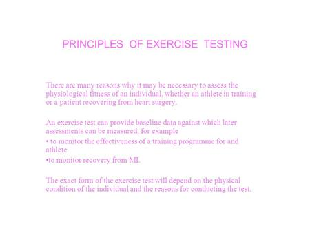 PRINCIPLES OF EXERCISE TESTING There are many reasons why it may be necessary to assess the physiological fitness of an individual, whether an athlete.
