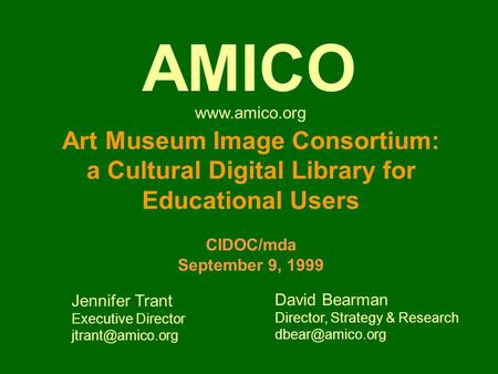 Art Museum Image Consortium: a Cultural Digital Library for Educational Users CIDOC/mda September 9, 1999 Jennifer Trant Executive Director