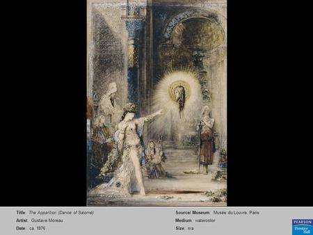Title: The Apparition (Dance of Salomé) Artist: Gustave Moreau Date: ca. 1876 Source/ Museum: Musée du Louvre, Paris Medium: watercolor Size: n/a.