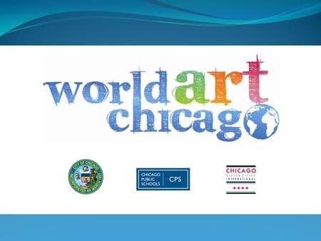 Goals of World Art Chicago  Provide a forum for exchange between students in grades 5-12 within CPS and from around the world  Develop & present student.