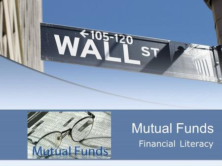 Mutual Funds Financial Literacy. 2 What We Will Cover What is a Mutual Fund? Advantages and Disadvantage of Mutual Funds Costs of Mutual Funds Types of.