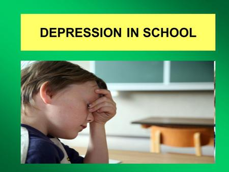 DEPRESSION IN SCHOOL. 1.WHAT IS DEPRESSION? 2.WHO SUFFERS FROM DEPRESSION? 3.TYPES OF DEPRESSION. 4.CAUSES. 5.SYMPTOMS. 6.TREATMENT.