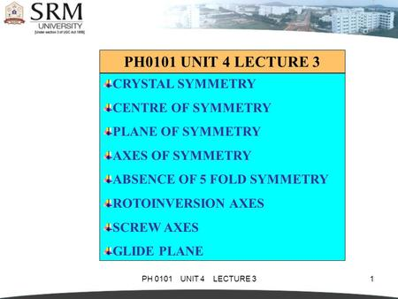 PH0101 UNIT 4 LECTURE 3 CRYSTAL SYMMETRY CENTRE OF SYMMETRY