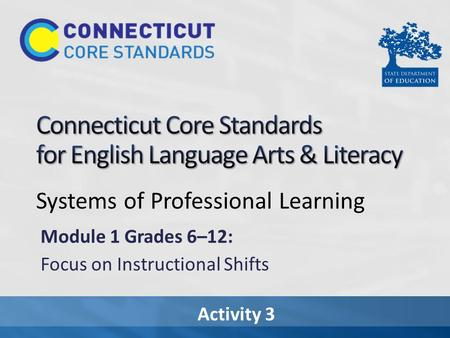 Activity 3 Systems of Professional Learning Module 1 Grades 6–12: Focus on Instructional Shifts.