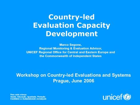 Country-led Evaluation Capacity Development Marco Segone, Regional Monitoring & Evaluation Advisor, UNICEF Regional Office for Central and Eastern Europe.