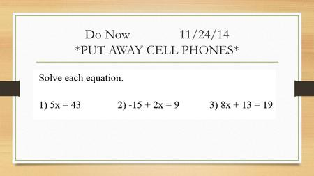 Do Now 11/24/14 *PUT AWAY CELL PHONES*. Learning Goal I can write simple and compound inequalities I can solve and graph inequalities.