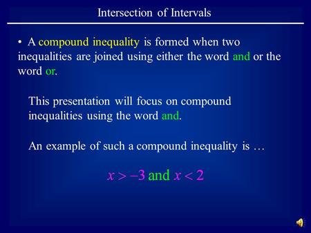 Intersection of Intervals This presentation will focus on compound inequalities using the word and. A compound inequality is formed when two inequalities.
