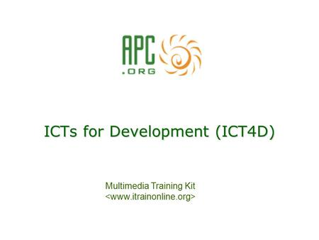 ICTs for Development (ICT4D) Multimedia Training Kit.
