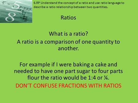 A ratio is a comparison of one quantity to another.