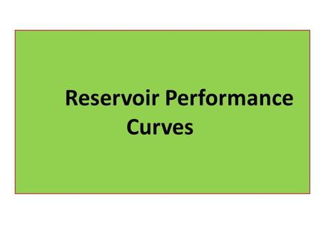 Reservoir Performance Curves. Typical performance curves of primary recovery mechanisms It is very rare to find a reservoir driven by single mechanism.